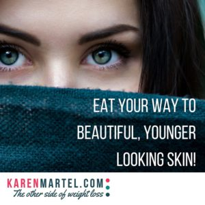 Eat Your Way To Beautiful Younger Looking Skin!