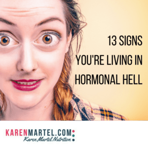 13 Signs You're Living in Hormonal Hell