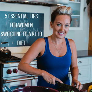 5 essential tips for women switching to a Ketogenic diet!