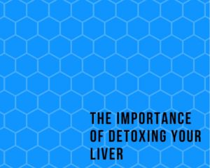The Importance Of Detoxing Your Liver