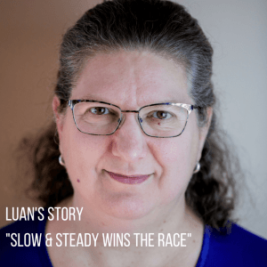 """Luan's story """"Slow and steady wins the race."""""""