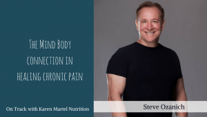 The mind body connection in healing chronic pain Steve Ozanich