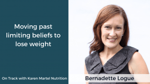 Moving past limiting beliefs to lose weight with Bernadette Logue